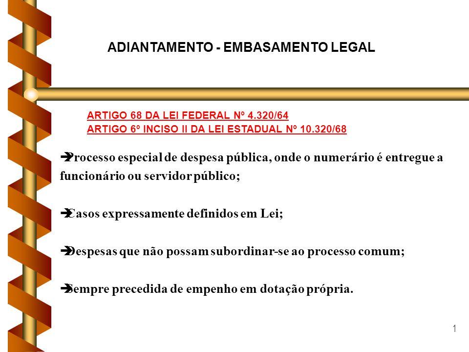 1 ADIANTAMENTO - EMBASAMENTO LEGAL èProcesso especial de despesa pública, onde o numerário é entregue a funcionário ou servidor público; èCasos expres