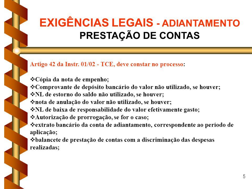 5 Artigo 42 da Instr. 01/02 - TCE, deve constar no processo: Cópia da nota de empenho; Comprovante de depósito bancário do valor não utilizado, se hou