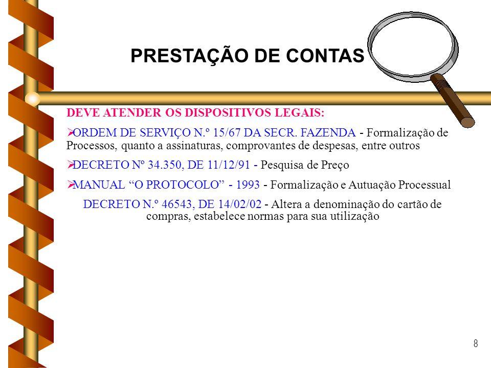 8 PRESTAÇÃO DE CONTAS DEVE ATENDER OS DISPOSITIVOS LEGAIS: ORDEM DE SERVIÇO N.º 15/67 DA SECR. FAZENDA - Formalização de Processos, quanto a assinatur