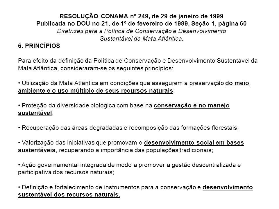 RESOLUÇÃO CONAMA nº 249, de 29 de janeiro de 1999 Publicada no DOU no 21, de 1º de fevereiro de 1999, Seção 1, página 60 Diretrizes para a Política de