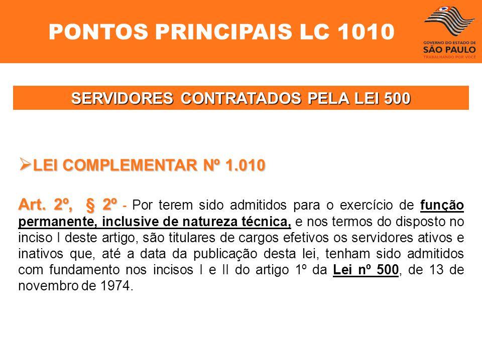 SERVIDORES CONTRATADOS PELA LEI 500 LEI COMPLEMENTAR Nº 1.010 LEI COMPLEMENTAR Nº 1.010 Art. 2º, § 2º Art. 2º, § 2º - Por terem sido admitidos para o