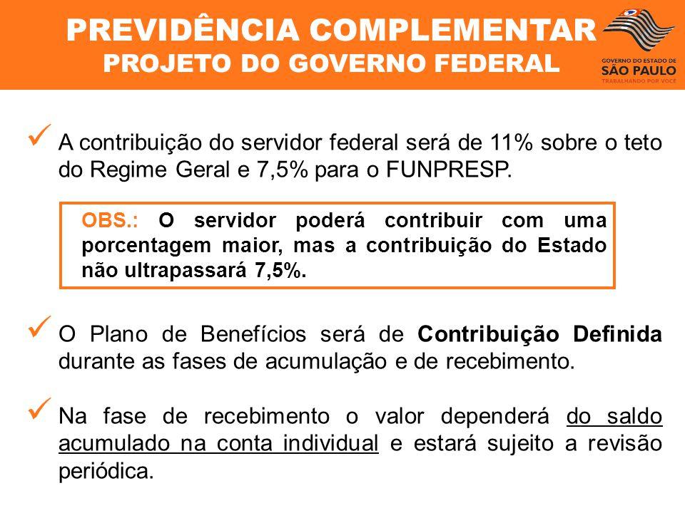 A contribuição do servidor federal será de 11% sobre o teto do Regime Geral e 7,5% para o FUNPRESP. O Plano de Benefícios será de Contribuição Definid