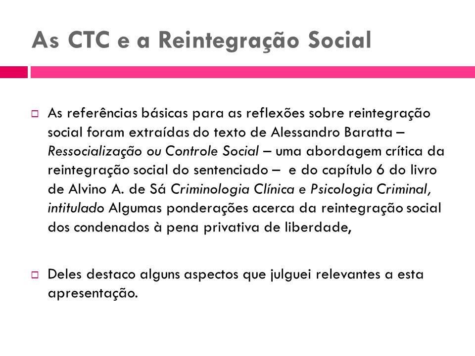 As CTC e a Reintegração Social As referências básicas para as reflexões sobre reintegração social foram extraídas do texto de Alessandro Baratta – Res