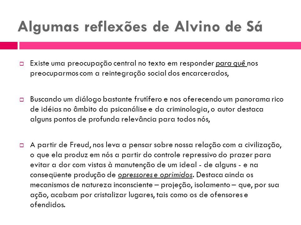 Algumas reflexões de Alvino de Sá Existe uma preocupação central no texto em responder para quê nos preocuparmos com a reintegração social dos encarce