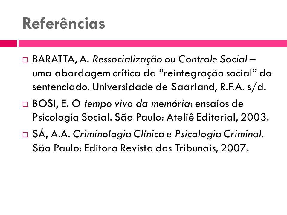 Referências BARATTA, A. Ressocialização ou Controle Social – uma abordagem crítica da reintegração social do sentenciado. Universidade de Saarland, R.