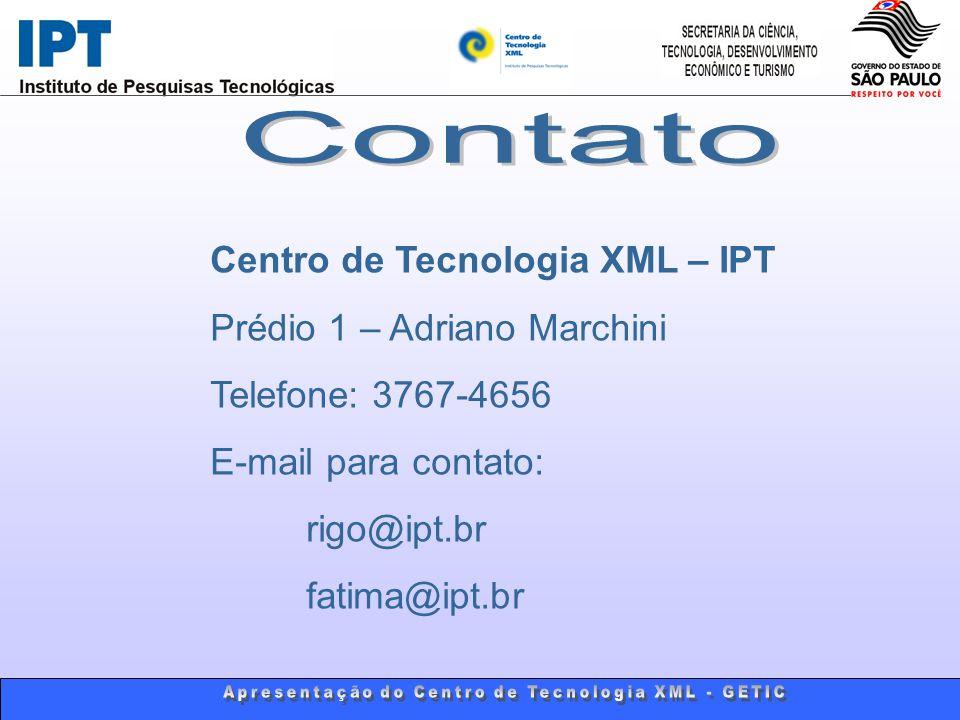 Centro de Tecnologia XML – IPT Prédio 1 – Adriano Marchini Telefone: 3767-4656 E-mail para contato: rigo@ipt.br fatima@ipt.br