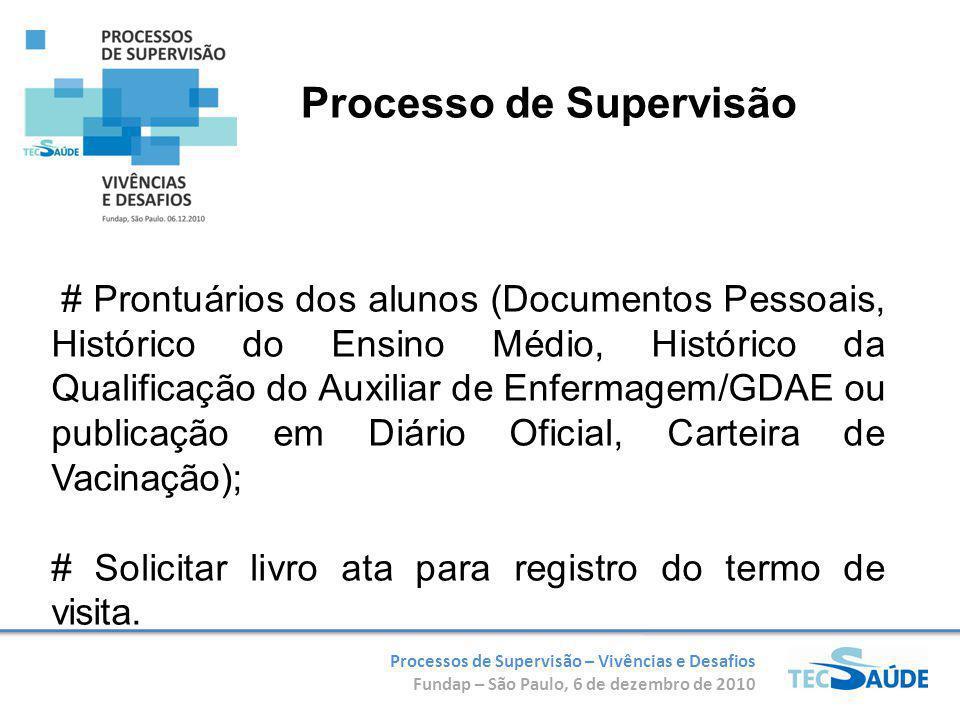 Processos de Supervisão – Vivências e Desafios Fundap – São Paulo, 6 de dezembro de 2010 # Prontuários dos alunos (Documentos Pessoais, Histórico do E