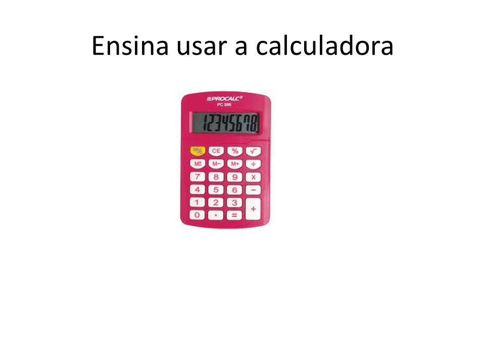 Ensina usar a calculadora