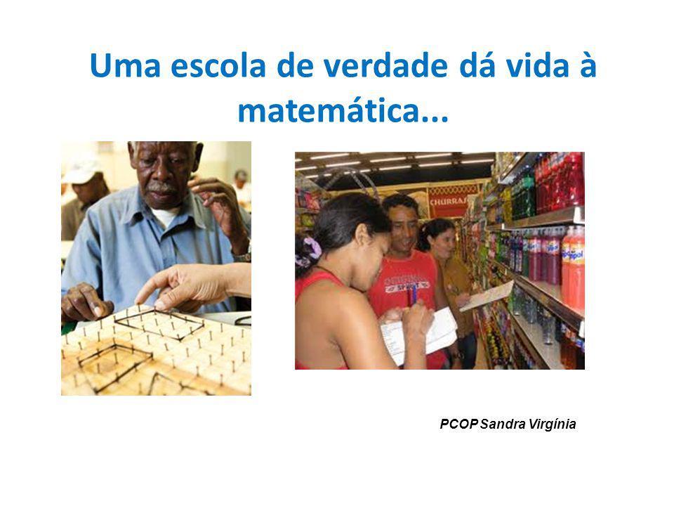 Uma escola de verdade dá vida à matemática... PCOP Sandra Virgínia