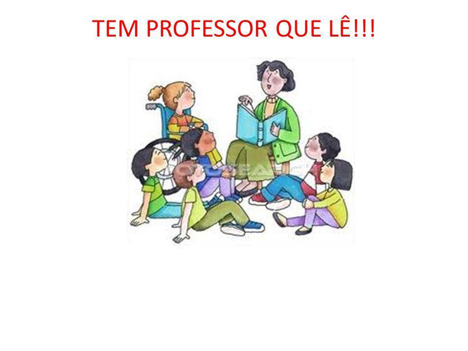TEM PROFESSOR QUE LÊ!!!