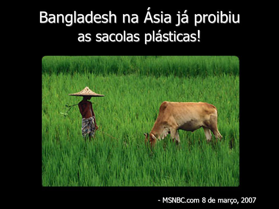 Bangladesh na Ásia já proibiu as sacolas plásticas ! - MSNBC.com 8 de março, 2007