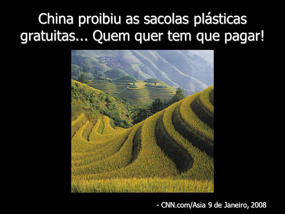 China proibiu as sacolas plásticas gratuitas... Quem quer tem que pagar! - CNN.com/Asia 9 de Janeiro, 2008
