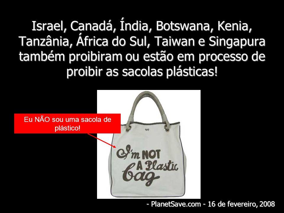 Israel, Canadá, Índia, Botswana, Kenia, Tanzânia, África do Sul, Taiwan e Singapura também proibiram ou estão em processo de proibir as sacolas plásti