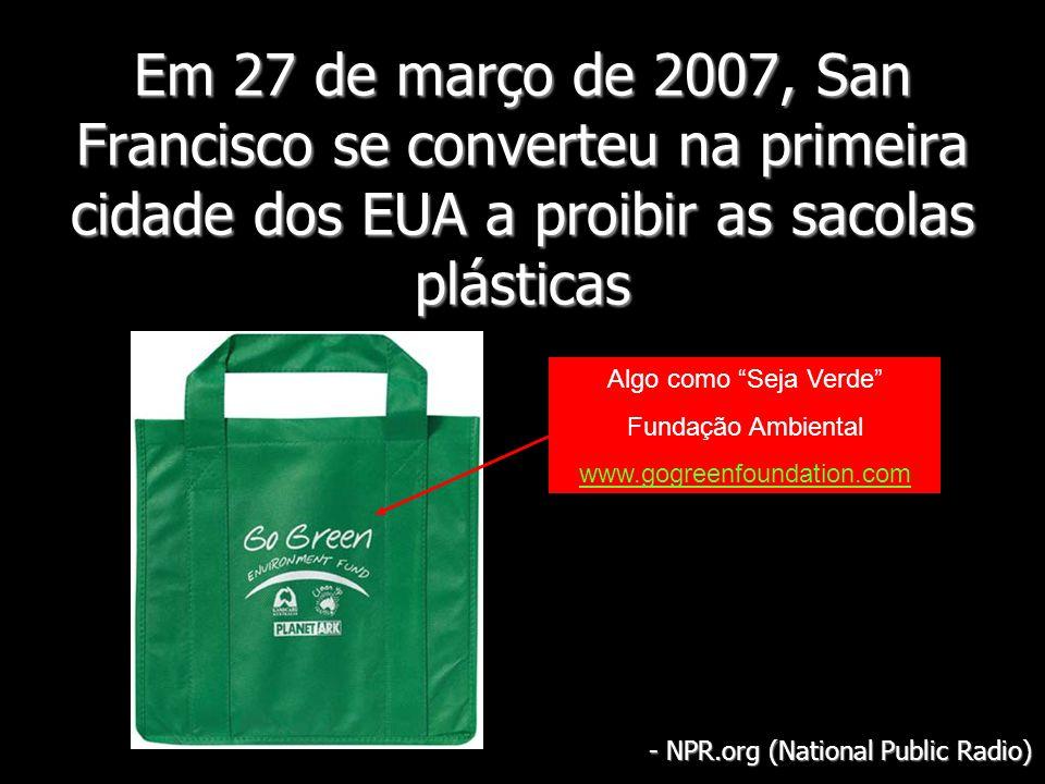 Em 27 de março de 2007, San Francisco se converteu na primeira cidade dos EUA a proibir as sacolas plásticas - NPR.org (National Public Radio) Algo co