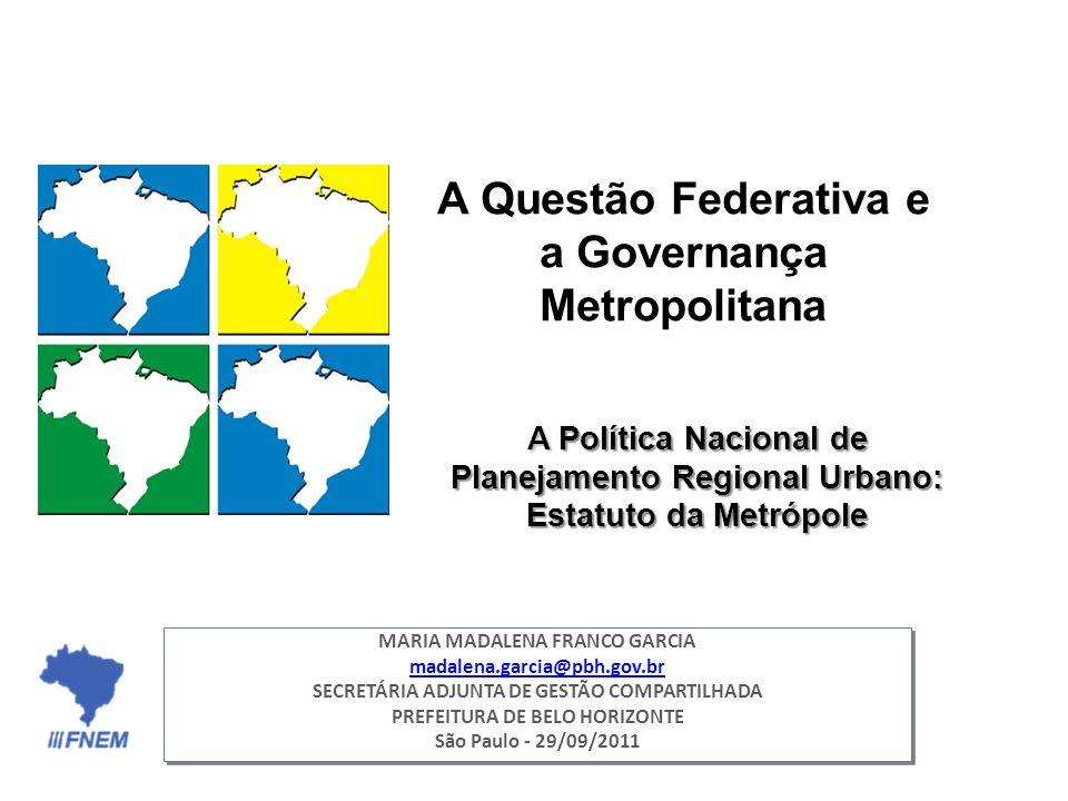 A Política Nacional de Planejamento Regional Urbano: Estatuto da Metrópole MARIA MADALENA FRANCO GARCIA madalena.garcia@pbh.gov.br SECRETÁRIA ADJUNTA