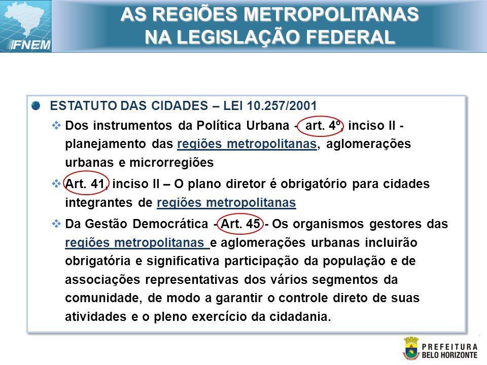 ESTATUTO DAS CIDADES – LEI 10.257/2001 Dos instrumentos da Política Urbana - art. 4º, inciso II - planejamento das regiões metropolitanas, aglomeraçõe