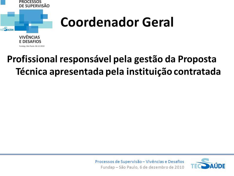 Processos de Supervisão – Vivências e Desafios Fundap – São Paulo, 6 de dezembro de 2010 Coordenador Geral Profissional responsável pela gestão da Pro