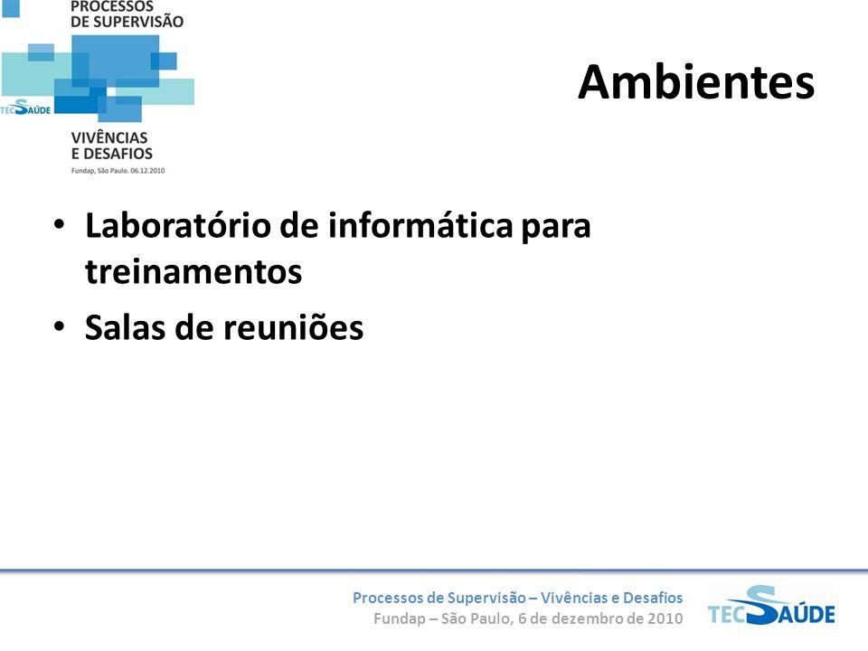 Processos de Supervisão – Vivências e Desafios Fundap – São Paulo, 6 de dezembro de 2010 Ambientes Laboratório de informática para treinamentos Salas de reuniões