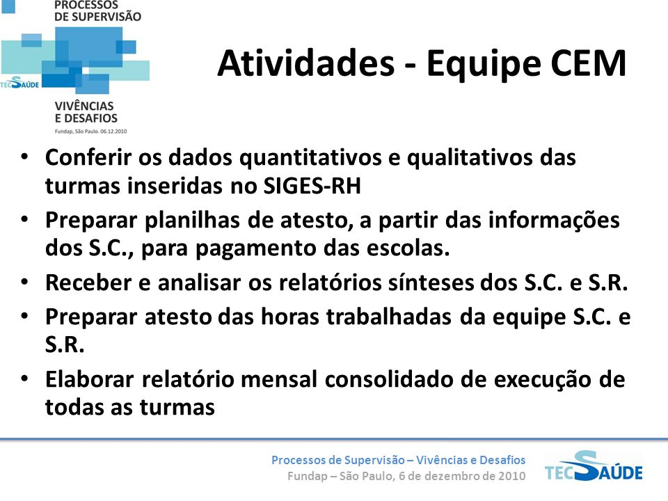 Processos de Supervisão – Vivências e Desafios Fundap – São Paulo, 6 de dezembro de 2010 Conferir os dados quantitativos e qualitativos das turmas ins