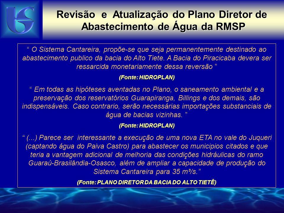 O Sistema Cantareira, propõe-se que seja permanentemente destinado ao abastecimento publico da bacia do Alto Tiete. A Bacia do Piracicaba devera ser r