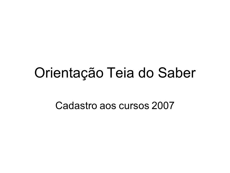 Orientação Teia do Saber Cadastro aos cursos 2007
