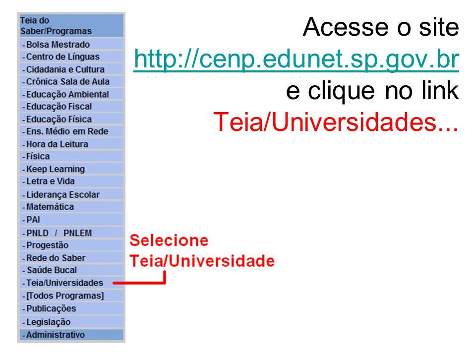 Acesse o site http://cenp.edunet.sp.gov.br e clique no link Teia/Universidades...