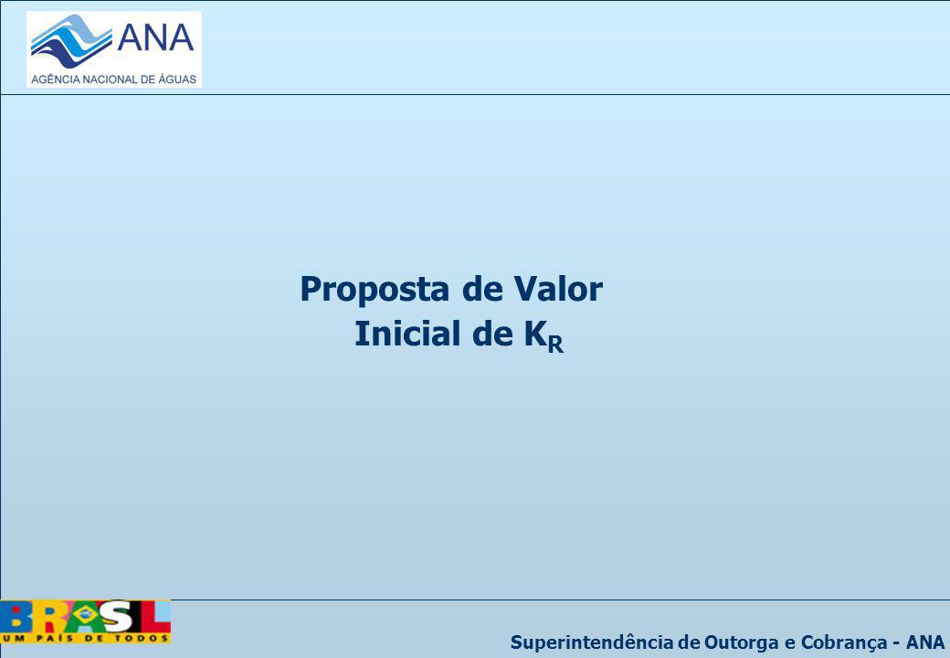 Superintendência de Outorga e Cobrança - ANA Proposta de Valor Inicial de K R