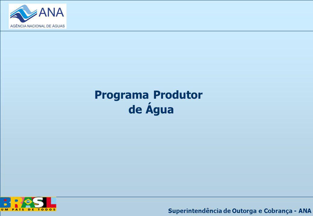 Superintendência de Outorga e Cobrança - ANA Programa Produtor de Água