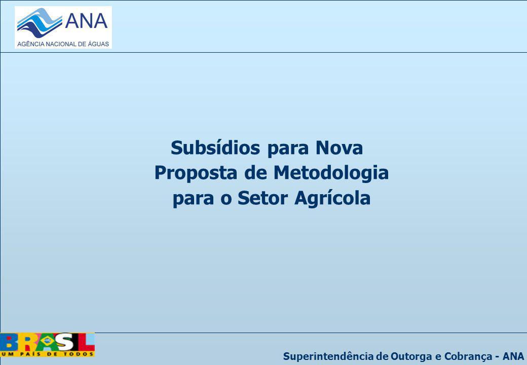 Superintendência de Outorga e Cobrança - ANA Subsídios para Nova Proposta de Metodologia para o Setor Agrícola