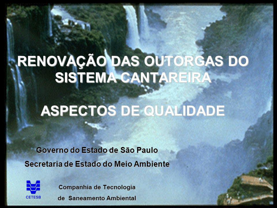RENOVAÇÃO DAS OUTORGAS DO SISTEMA CANTAREIRA ASPECTOS DE QUALIDADE Governo do Estado de São Paulo Secretaria de Estado do Meio Ambiente Companhia de T