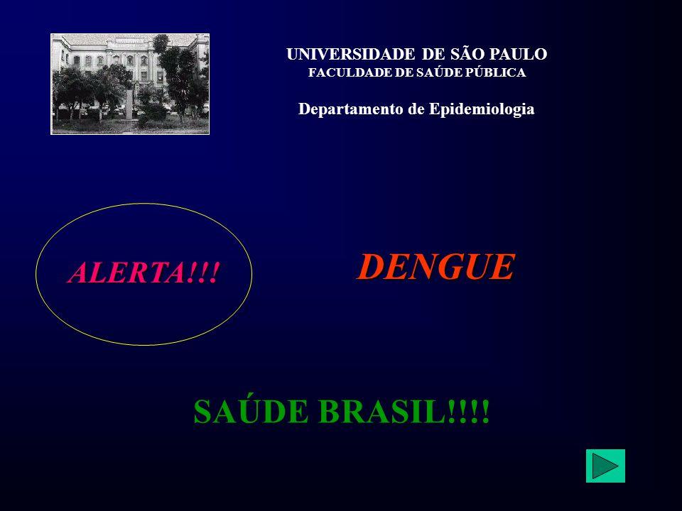 DENGUE UNIVERSIDADE DE SÃO PAULO FACULDADE DE SAÚDE PÚBLICA Departamento de Epidemiologia ALERTA!!! SAÚDE BRASIL!!!!