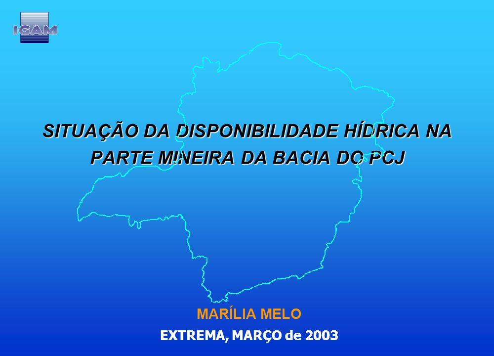 SITUAÇÃO DA DISPONIBILIDADE HÍDRICA NA PARTE MINEIRA DA BACIA DO PCJ MARÍLIA MELO EXTREMA, MARÇO de 2003