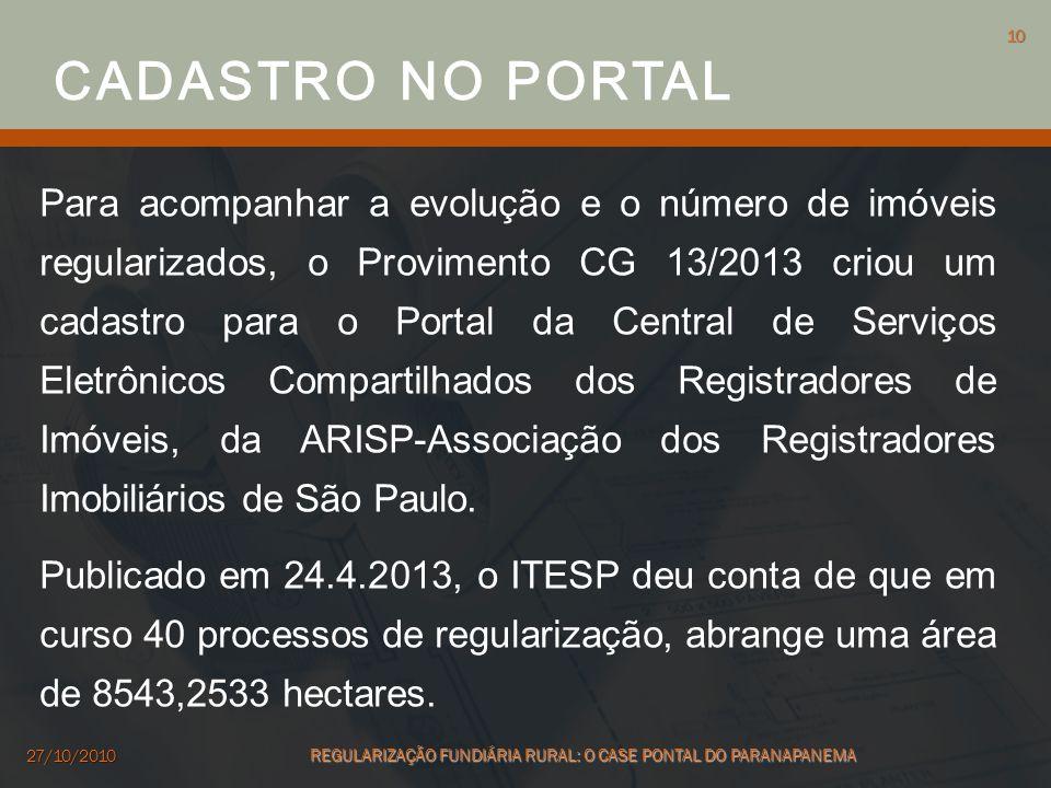 Para acompanhar a evolução e o número de imóveis regularizados, o Provimento CG 13/2013 criou um cadastro para o Portal da Central de Serviços Eletrôn
