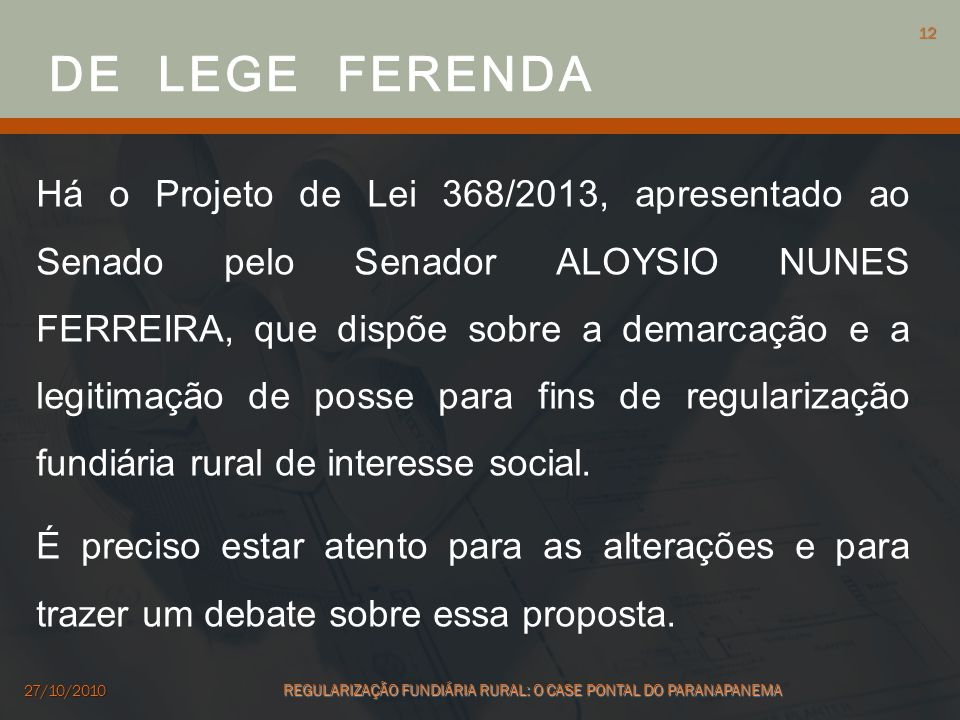 Há o Projeto de Lei 368/2013, apresentado ao Senado pelo Senador ALOYSIO NUNES FERREIRA, que dispõe sobre a demarcação e a legitimação de posse para f
