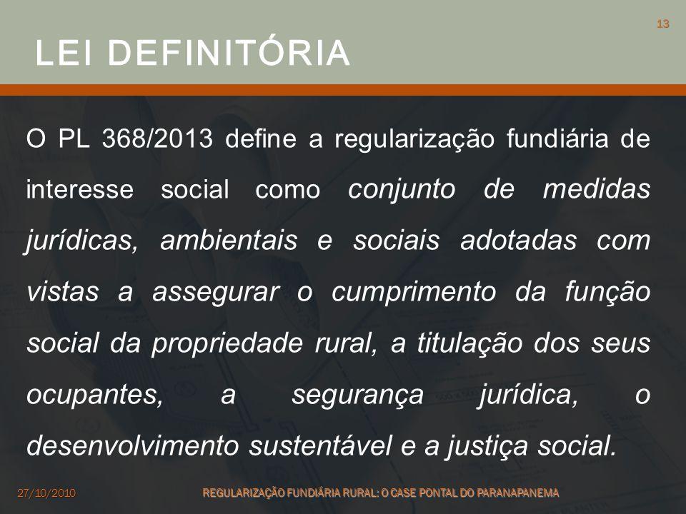 O PL 368/2013 define a regularização fundiária de interesse social como conjunto de medidas jurídicas, ambientais e sociais adotadas com vistas a asse