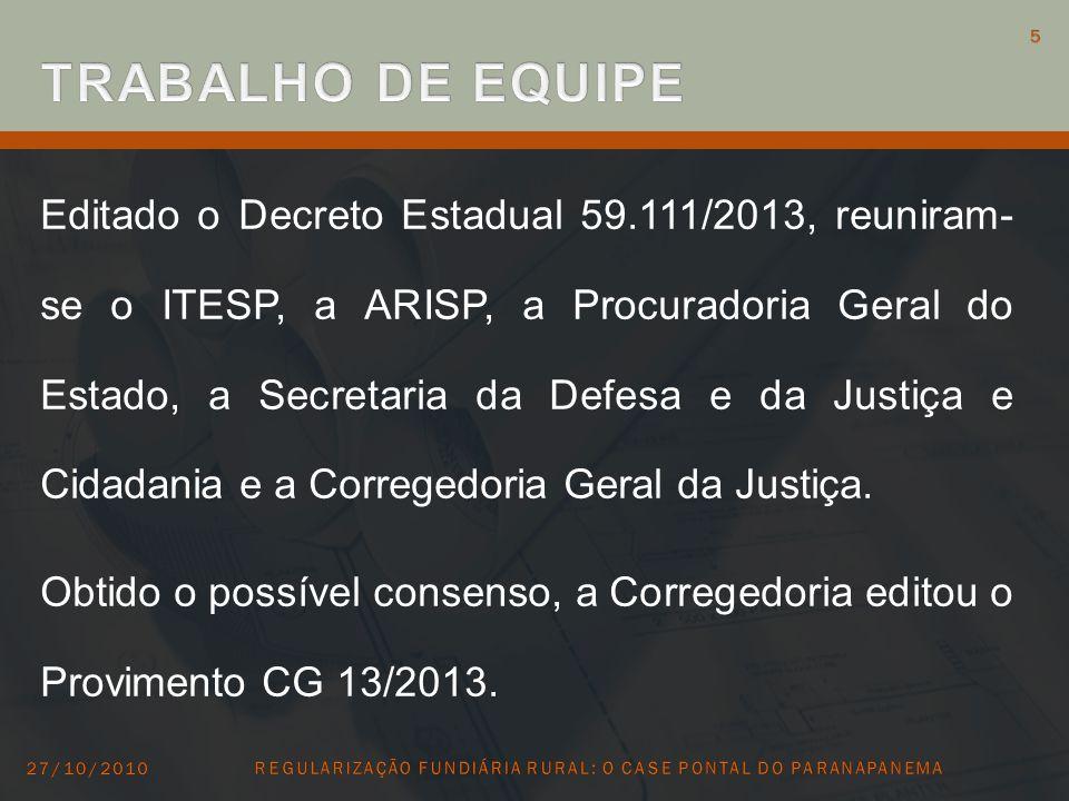 Editado o Decreto Estadual 59.111/2013, reuniram- se o ITESP, a ARISP, a Procuradoria Geral do Estado, a Secretaria da Defesa e da Justiça e Cidadania