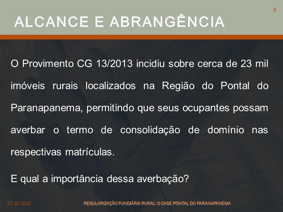 O Provimento CG 13/2013 incidiu sobre cerca de 23 mil imóveis rurais localizados na Região do Pontal do Paranapanema, permitindo que seus ocupantes po