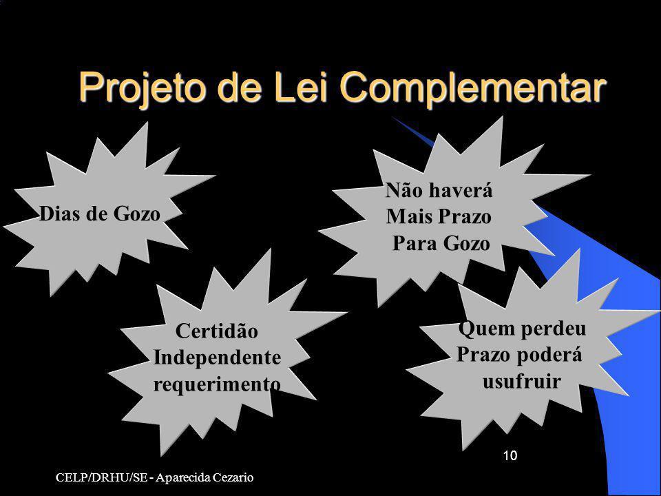 CELP/DRHU/SE - Aparecida Cezario 10 Projeto de Lei Complementar Dias de Gozo Certidão Independente requerimento Não haverá Mais Prazo Para Gozo Quem p