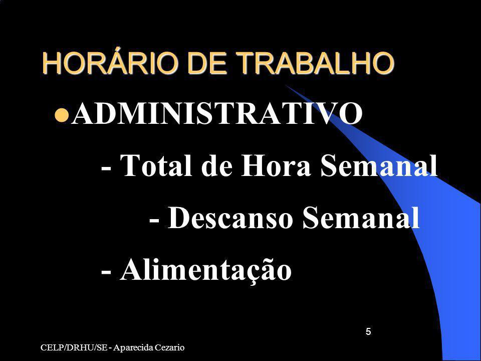 CELP/DRHU/SE - Aparecida Cezario 5 HORÁRIO DE TRABALHO ADMINISTRATIVO - Total de Hora Semanal - Descanso Semanal - Alimentação