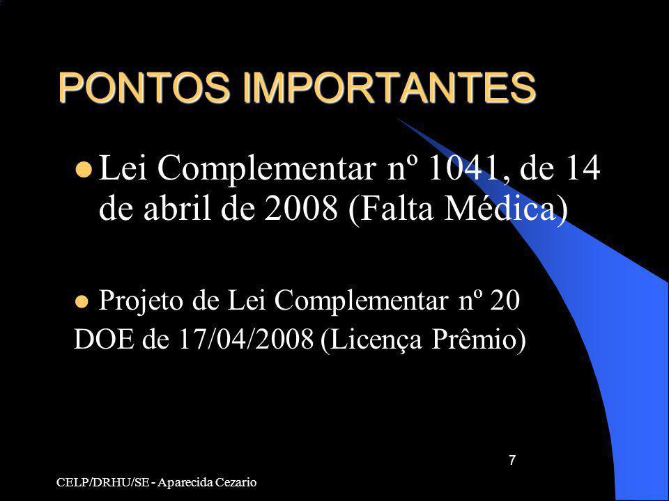 CELP/DRHU/SE - Aparecida Cezario 7 PONTOS IMPORTANTES Lei Complementar nº 1041, de 14 de abril de 2008 (Falta Médica) Projeto de Lei Complementar nº 2
