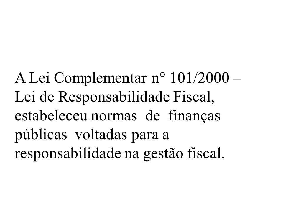 A Lei Complementar n° 101/2000 – Lei de Responsabilidade Fiscal, estabeleceu normas de finanças públicas voltadas para a responsabilidade na gestão fi