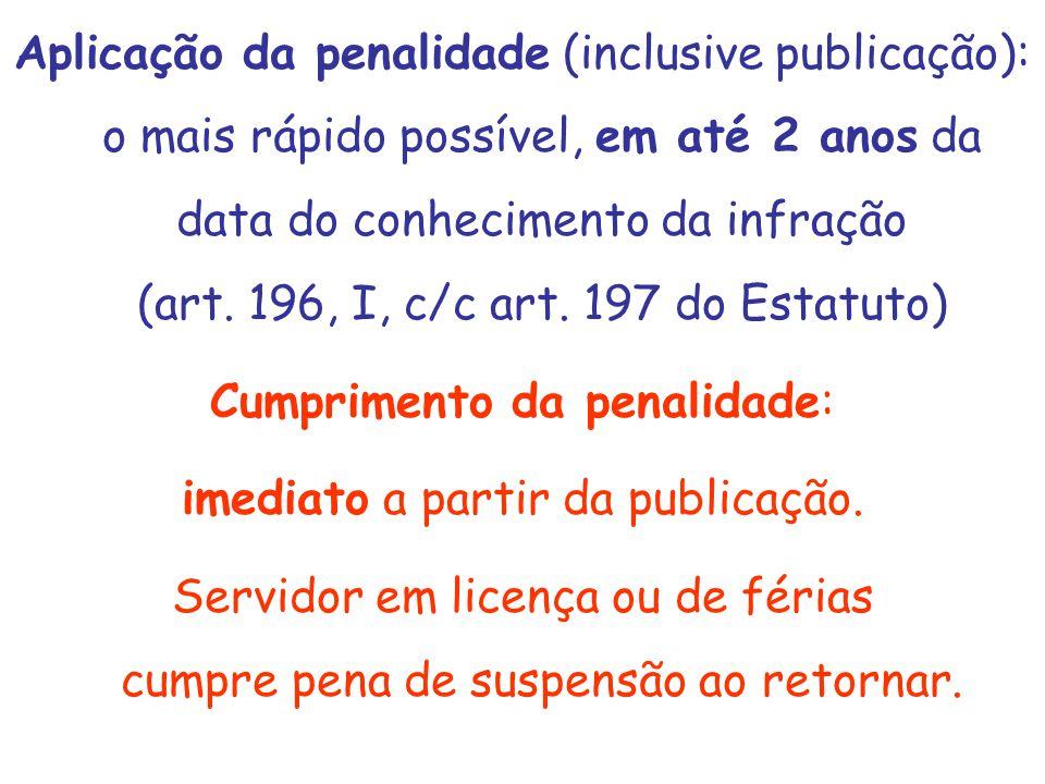Aplicação da penalidade (inclusive publicação): o mais rápido possível, em até 2 anos da data do conhecimento da infração (art. 196, I, c/c art. 197 d