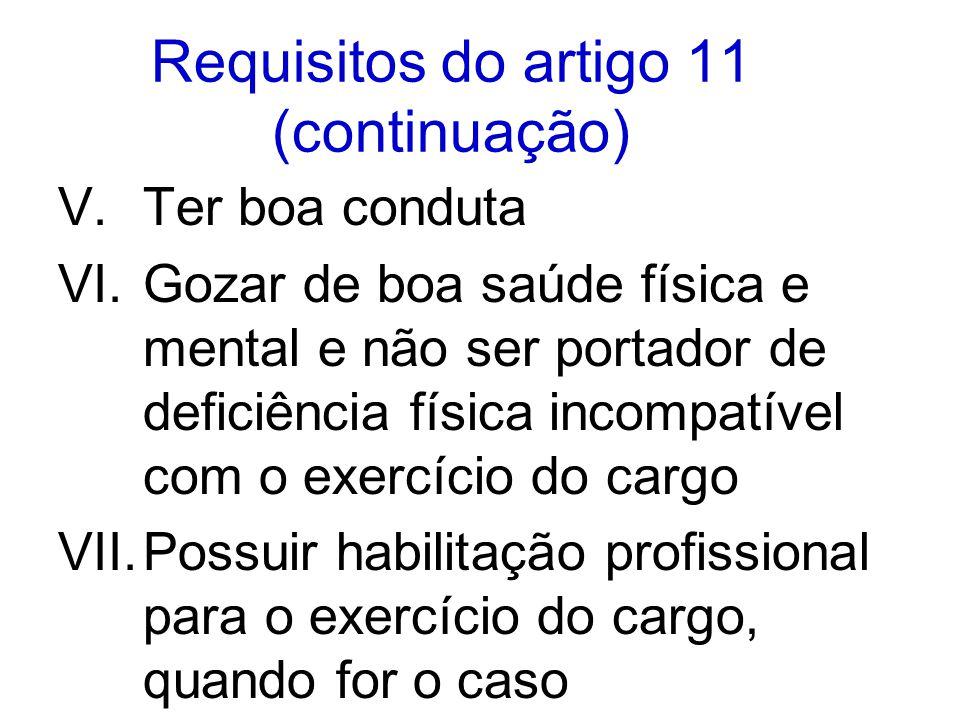 Requisitos do artigo 11 (continuação) V.Ter boa conduta VI.Gozar de boa saúde física e mental e não ser portador de deficiência física incompatível co