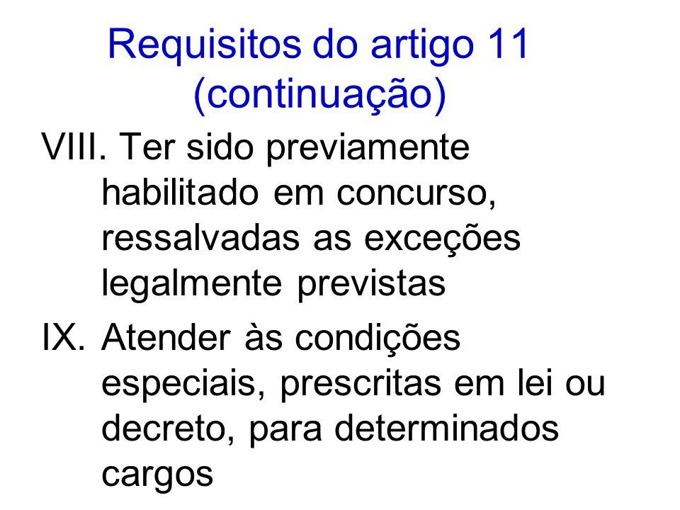 Requisitos do artigo 11 (continuação) VIII. Ter sido previamente habilitado em concurso, ressalvadas as exceções legalmente previstas IX.Atender às co
