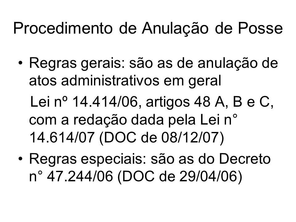 Procedimento de Anulação de Posse Regras gerais: são as de anulação de atos administrativos em geral Lei nº 14.414/06, artigos 48 A, B e C, com a reda