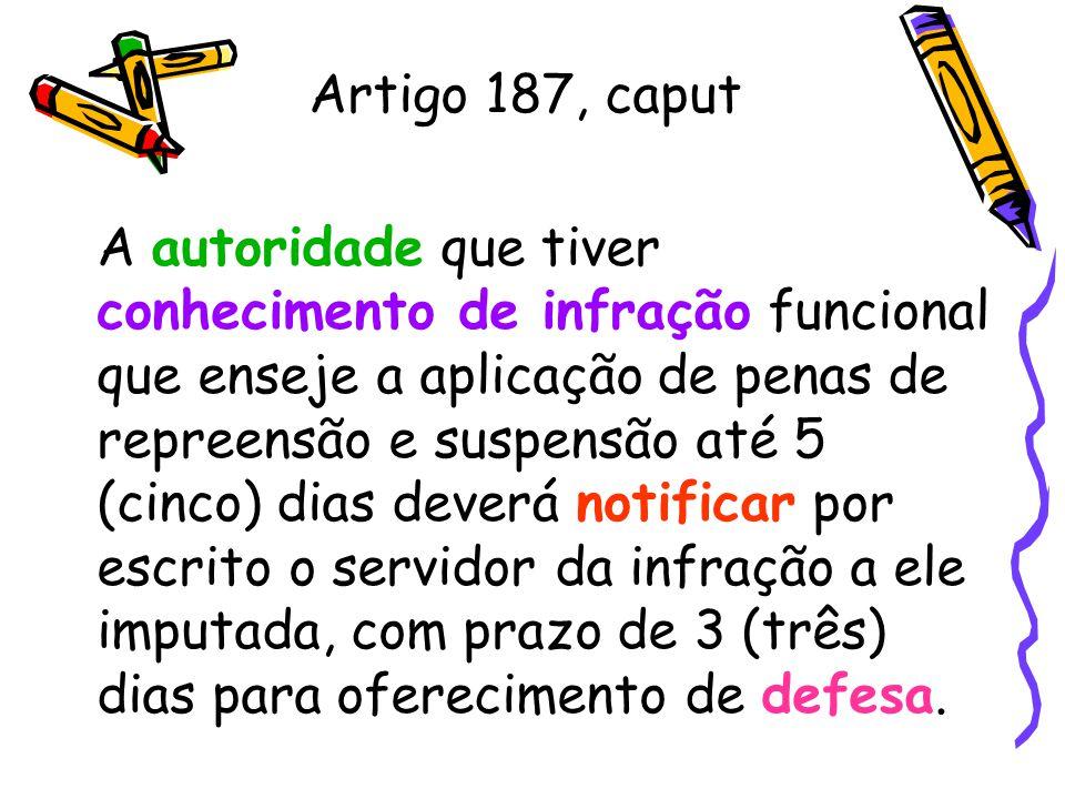 Artigo 187, caput A autoridade que tiver conhecimento de infração funcional que enseje a aplicação de penas de repreensão e suspensão até 5 (cinco) di
