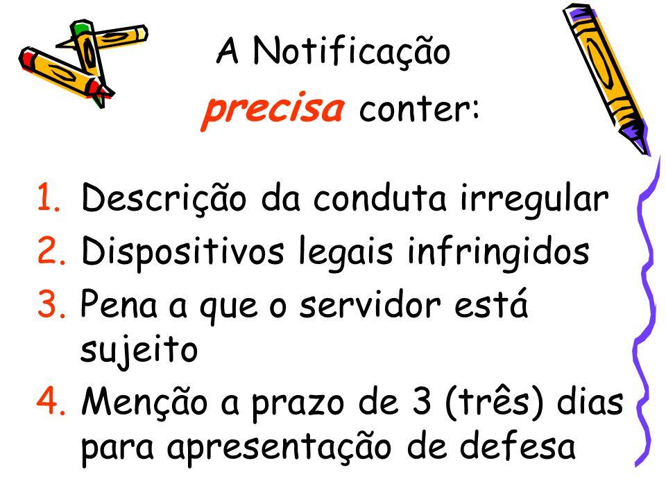 A Notificação precisa conter: 1.Descrição da conduta irregular 2.Dispositivos legais infringidos 3.Pena a que o servidor está sujeito 4.Menção a prazo