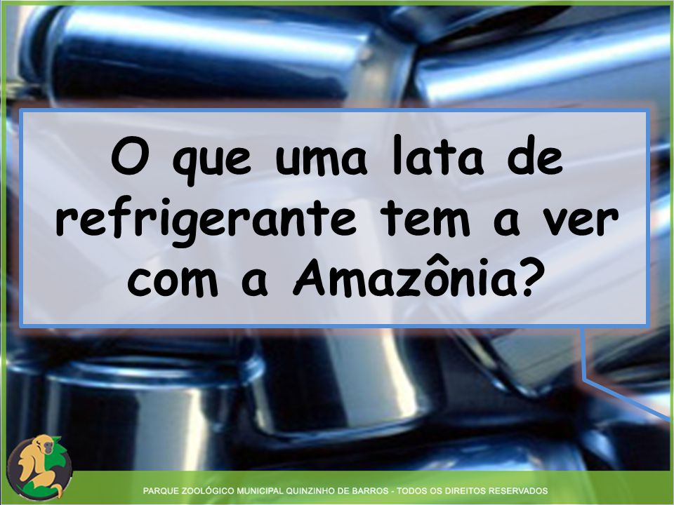 O que uma lata de refrigerante tem a ver com a Amazônia?