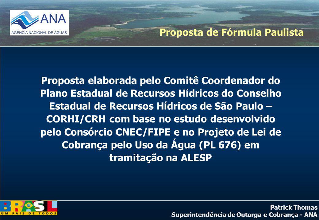 Patrick Thomas Superintendência de Outorga e Cobrança - ANA Proposta de Fórmula Paulista Proposta elaborada pelo Comitê Coordenador do Plano Estadual
