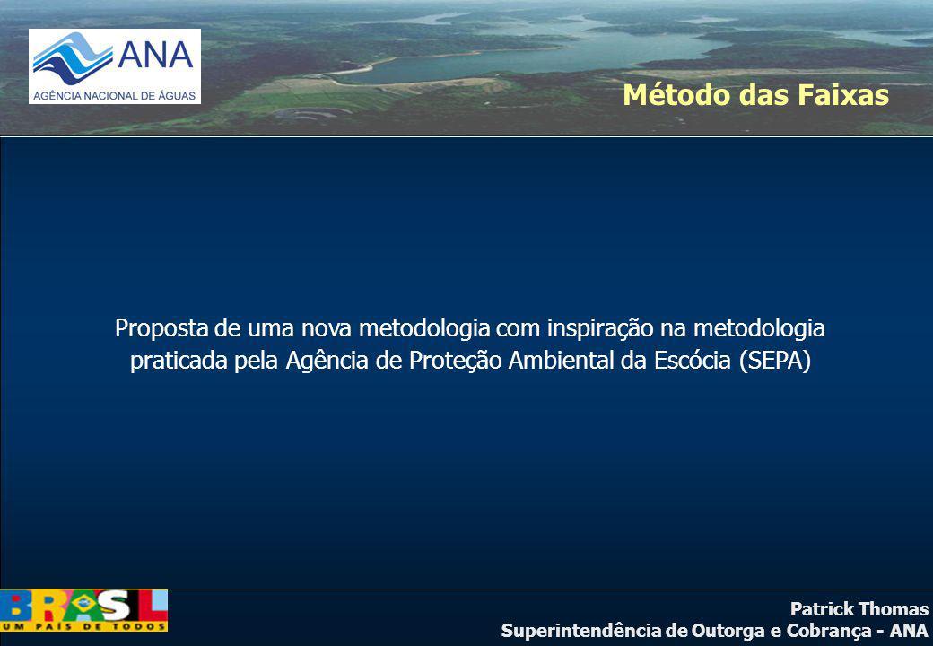 Patrick Thomas Superintendência de Outorga e Cobrança - ANA Método das Faixas Proposta de uma nova metodologia com inspiração na metodologia praticada